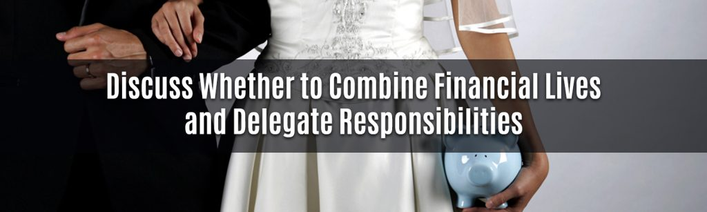 discuss-whether-to-combine-financial-lives-and-delegate-responsibilities