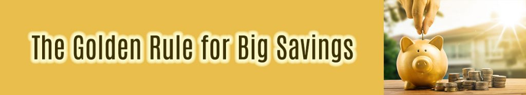 the-golden-rule-for-big-savings